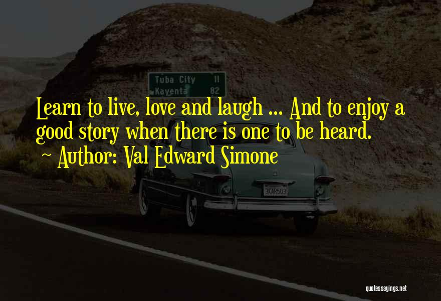 Live Laugh And Learn Quotes By Val Edward Simone