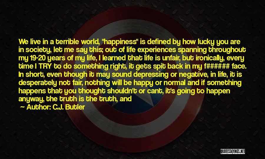 Live Life Happy Short Quotes By C.J. Butler