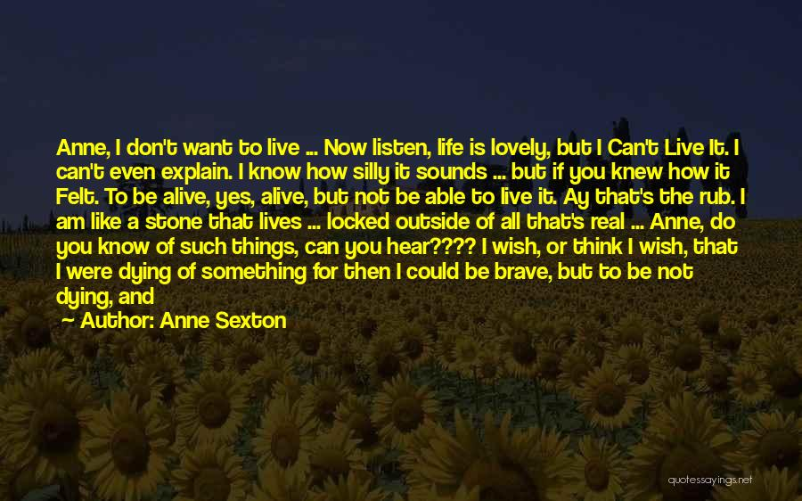 Live Life Like You're Dying Quotes By Anne Sexton