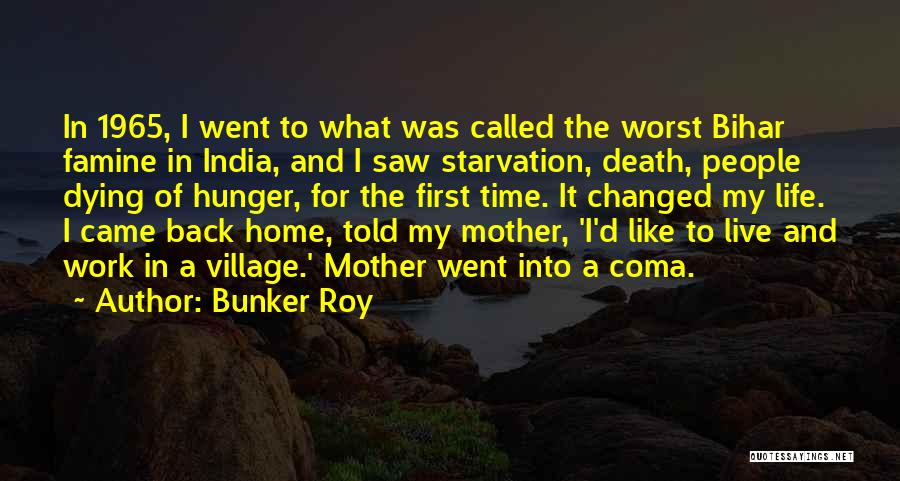 Live Life Like You're Dying Quotes By Bunker Roy