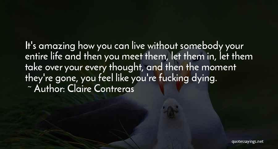Live Life Like You're Dying Quotes By Claire Contreras