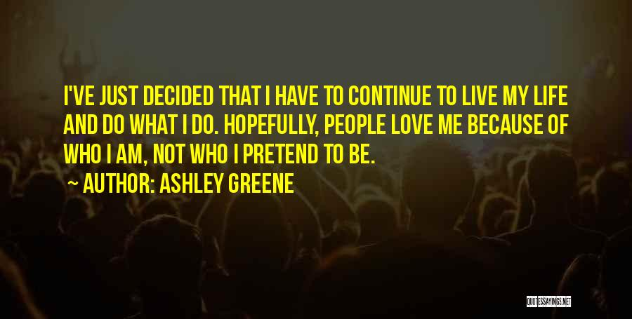 Live Life Love Quotes By Ashley Greene