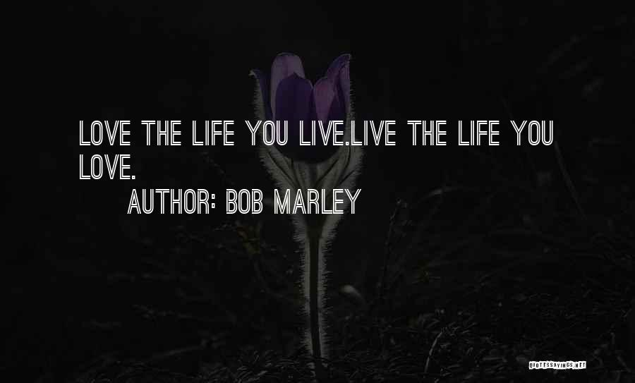Live Life Love Quotes By Bob Marley