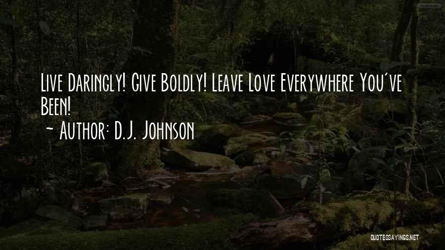 Live Life Love Quotes By D.J. Johnson