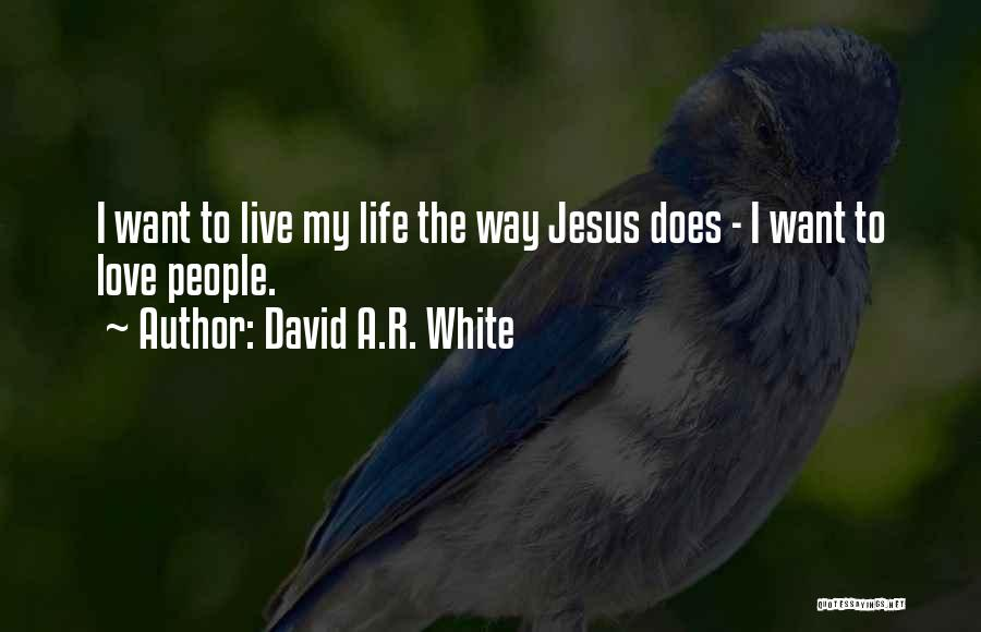 Live Life Love Quotes By David A.R. White