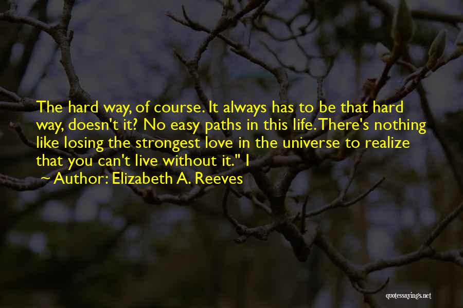 Live Life Love Quotes By Elizabeth A. Reeves