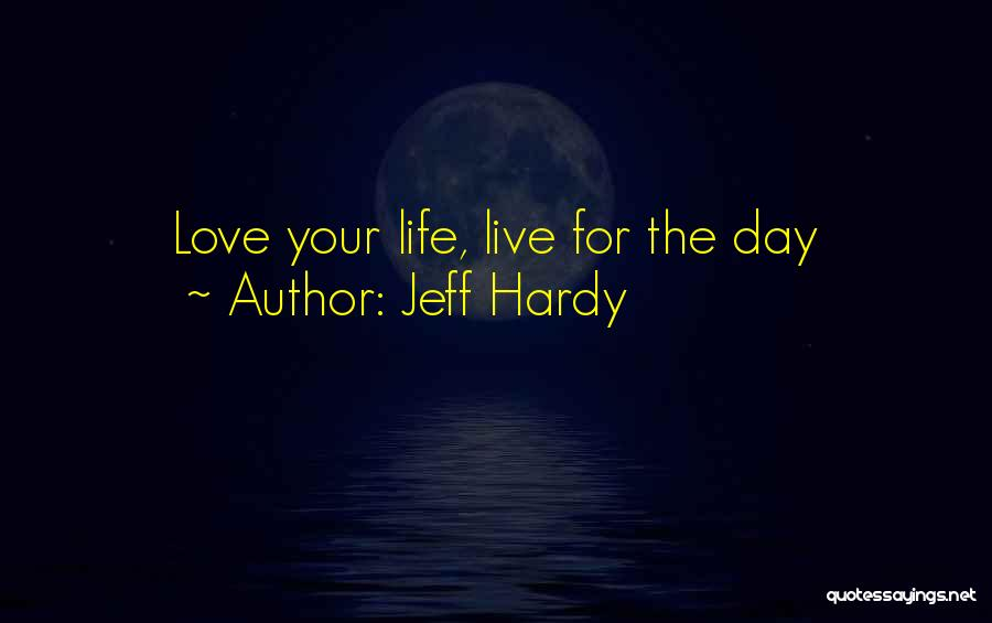Live Life Love Quotes By Jeff Hardy