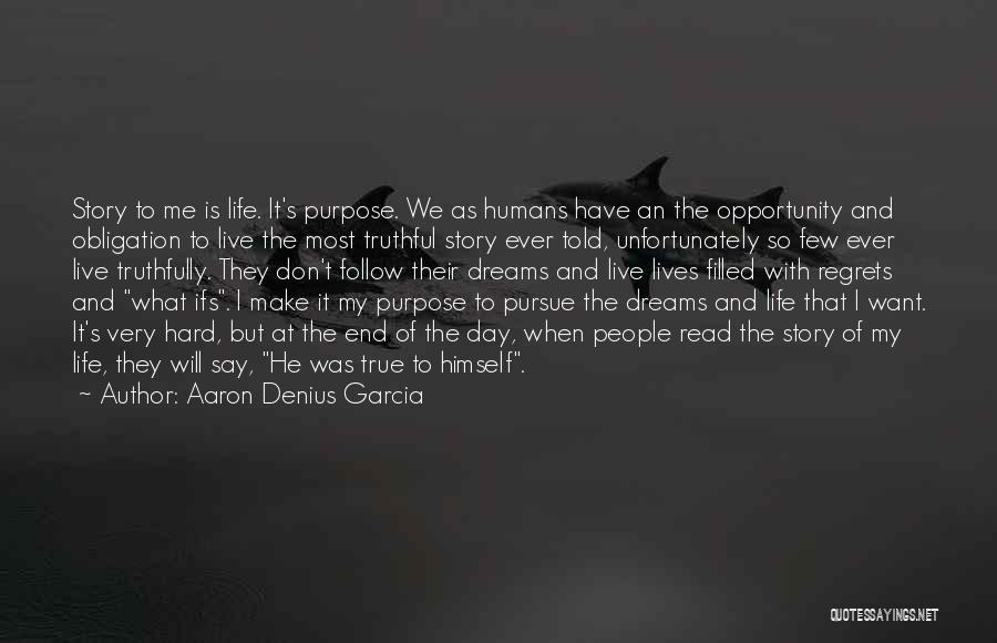 Live Life With No Regrets Quotes By Aaron Denius Garcia