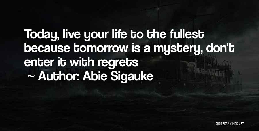 Live Life With No Regrets Quotes By Abie Sigauke