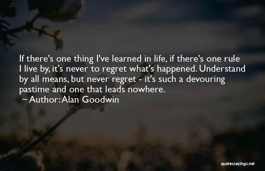 Live Life With No Regrets Quotes By Alan Goodwin
