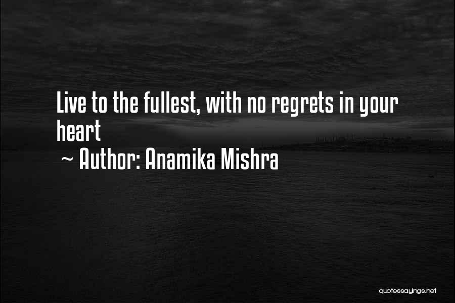 Live Life With No Regrets Quotes By Anamika Mishra