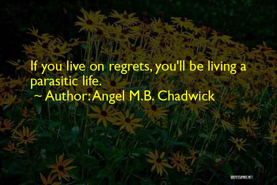 Live Life With No Regrets Quotes By Angel M.B. Chadwick