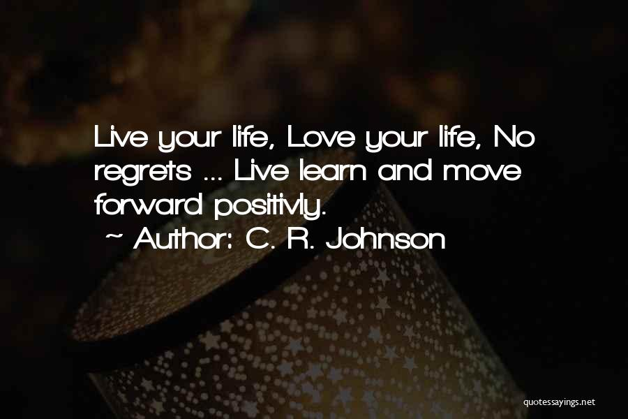 Live Life With No Regrets Quotes By C. R. Johnson