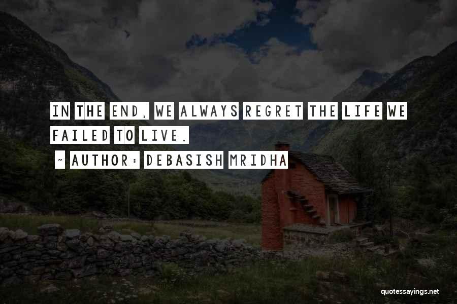 Live Life With No Regrets Quotes By Debasish Mridha