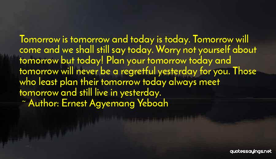 Live Life With No Regrets Quotes By Ernest Agyemang Yeboah