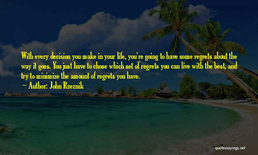 Live Life With No Regrets Quotes By John Rzeznik