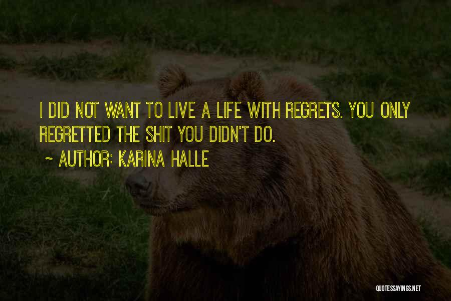 Live Life With No Regrets Quotes By Karina Halle