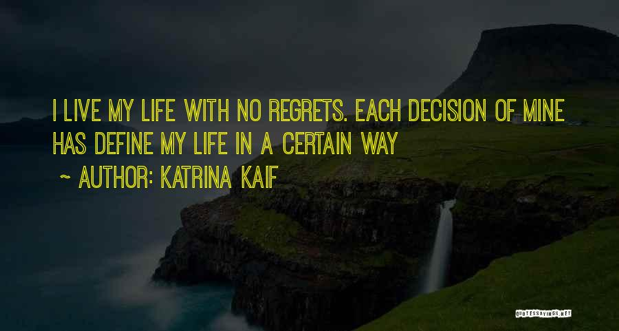 Live Life With No Regrets Quotes By Katrina Kaif