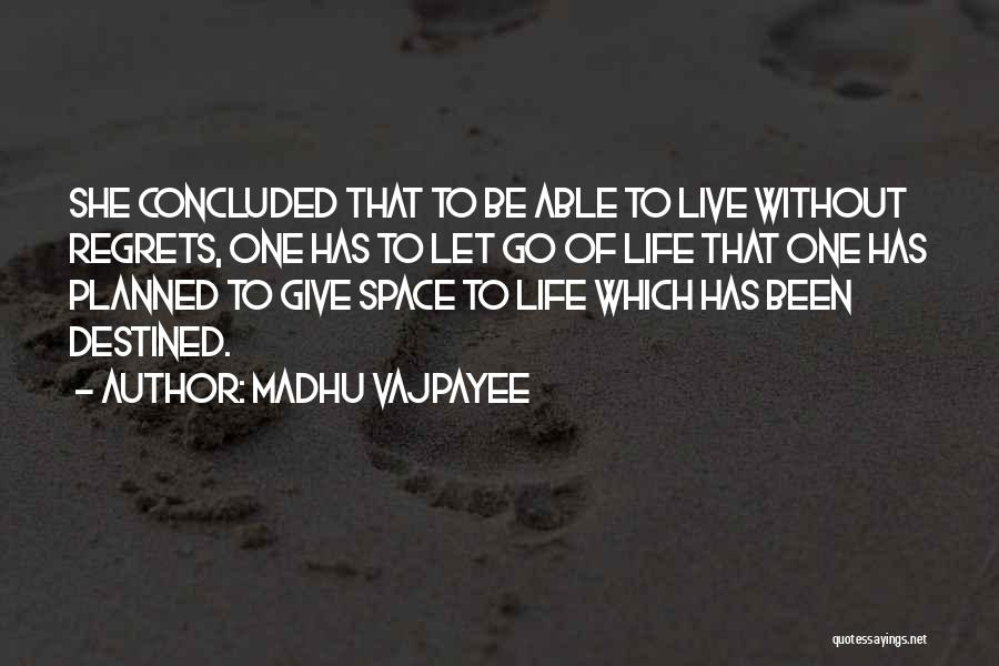Live Life With No Regrets Quotes By Madhu Vajpayee