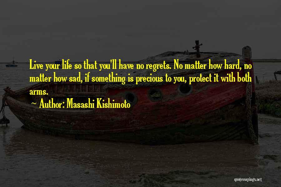 Live Life With No Regrets Quotes By Masashi Kishimoto