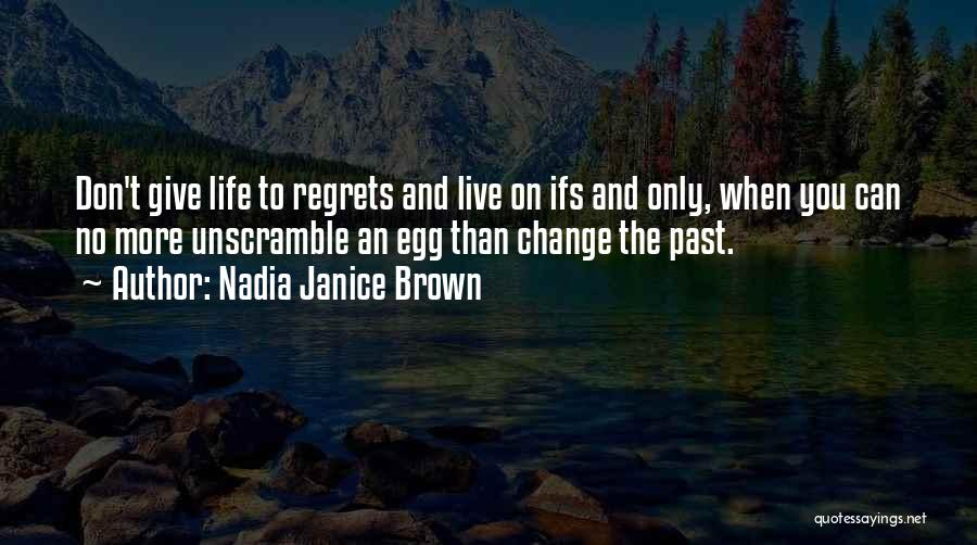 Live Life With No Regrets Quotes By Nadia Janice Brown