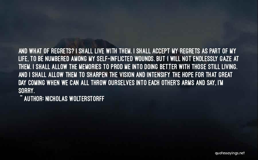 Live Life With No Regrets Quotes By Nicholas Wolterstorff