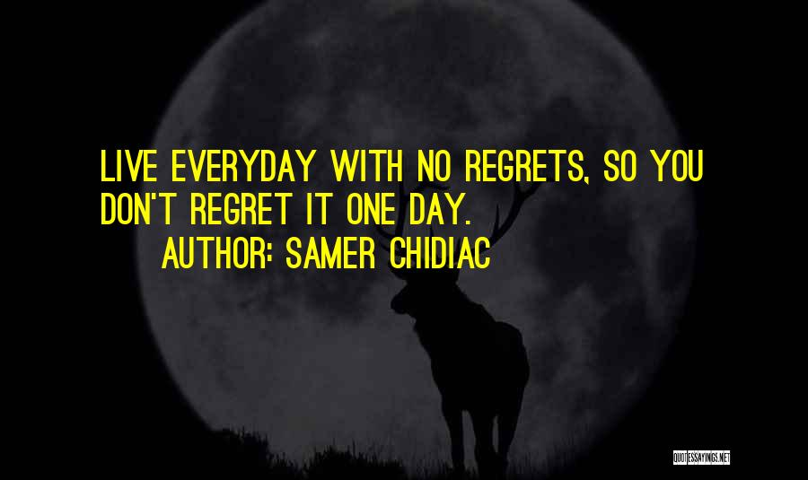 Live Life With No Regrets Quotes By Samer Chidiac