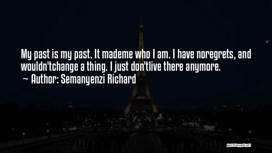 Live Life With No Regrets Quotes By Semanyenzi Richard