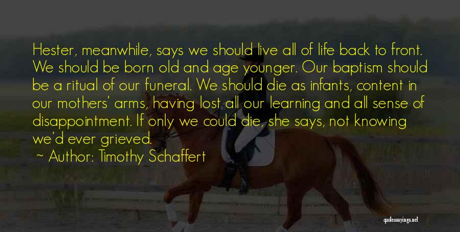 Live Life With No Regrets Quotes By Timothy Schaffert