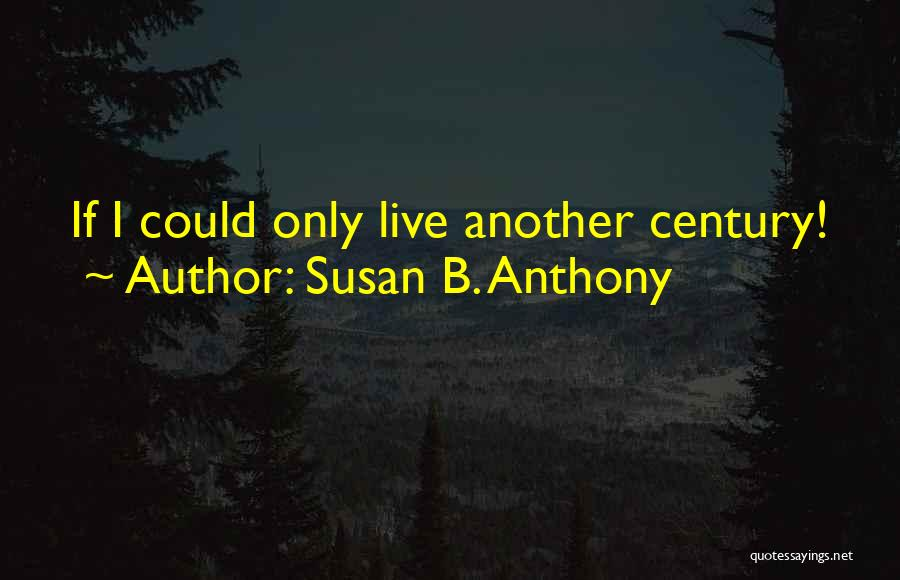 Live N Let Live Quotes By Susan B. Anthony