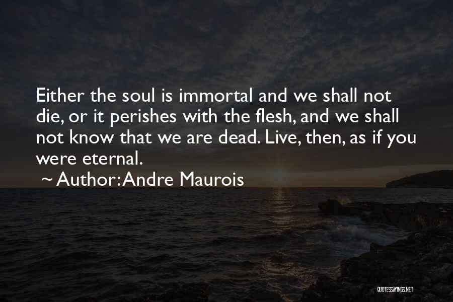 Live Or Die Quotes By Andre Maurois