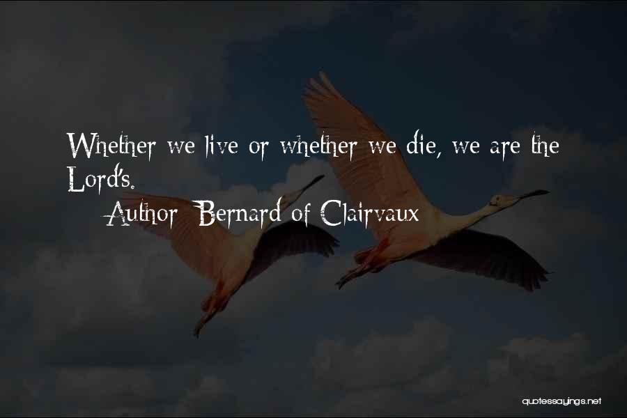 Live Or Die Quotes By Bernard Of Clairvaux