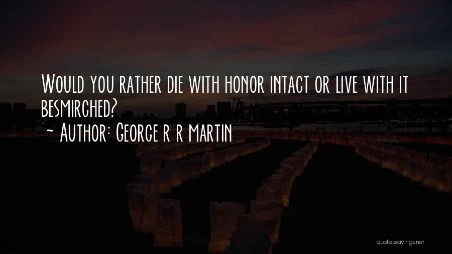 Live Or Die Quotes By George R R Martin