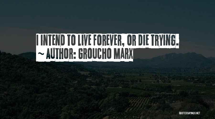 Live Or Die Quotes By Groucho Marx