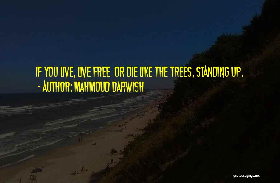 Live Or Die Quotes By Mahmoud Darwish