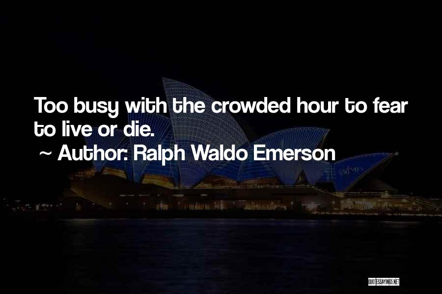 Live Or Die Quotes By Ralph Waldo Emerson