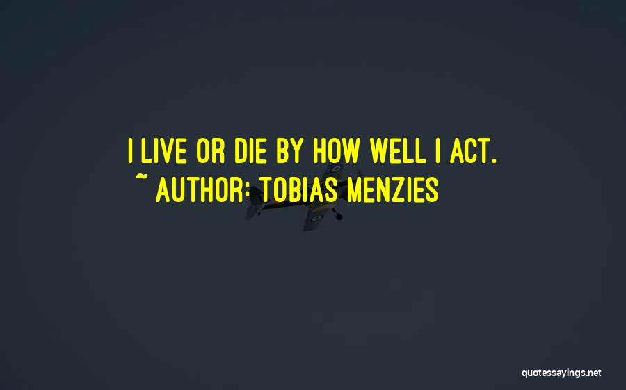 Live Or Die Quotes By Tobias Menzies