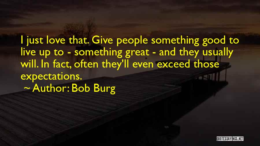 Live Up To The Expectations Of Others Quotes By Bob Burg