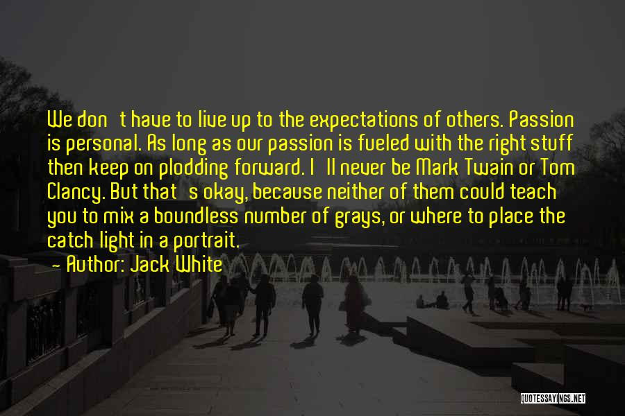 Live Up To The Expectations Of Others Quotes By Jack White