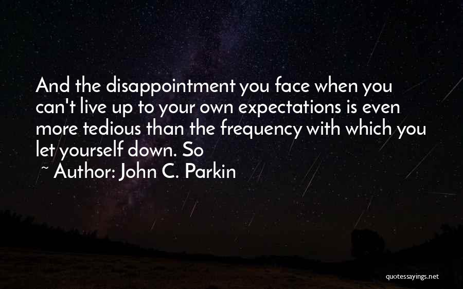 Live Up To The Expectations Of Others Quotes By John C. Parkin