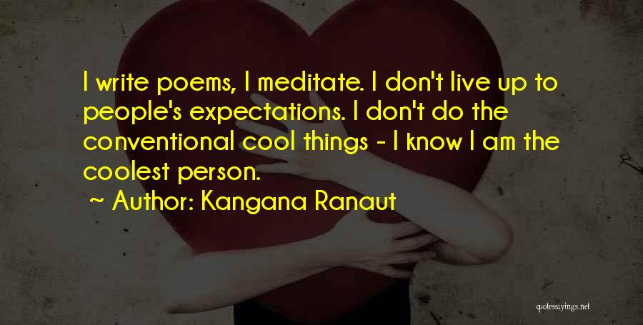 Live Up To The Expectations Of Others Quotes By Kangana Ranaut