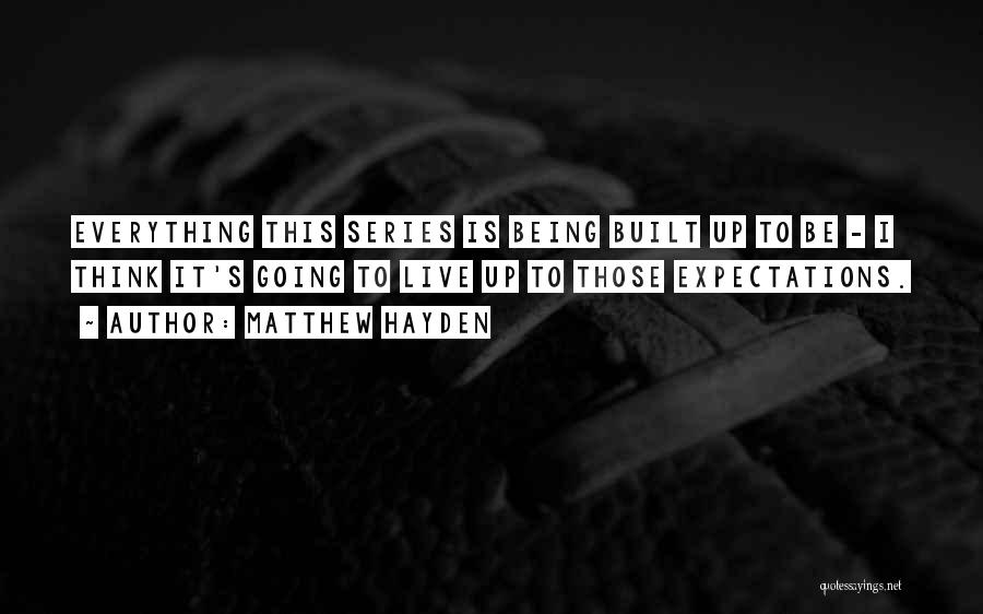 Live Up To The Expectations Of Others Quotes By Matthew Hayden