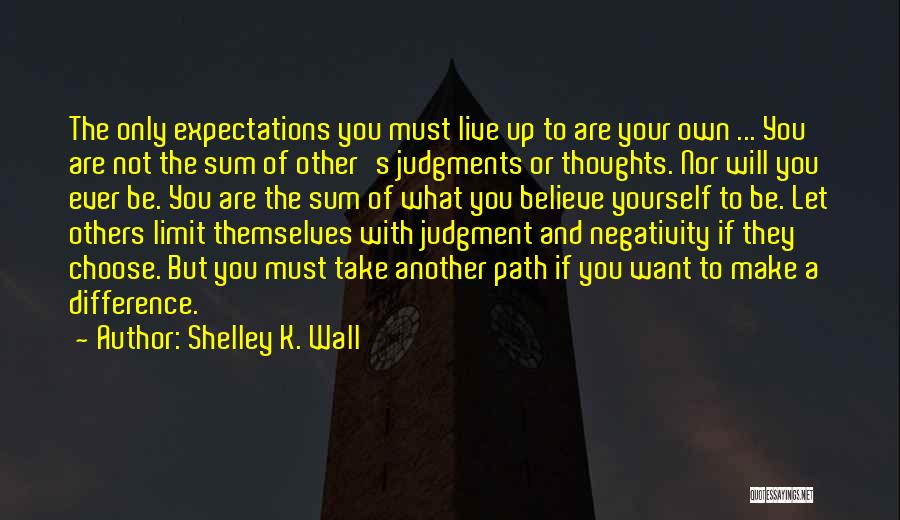 Live Up To The Expectations Of Others Quotes By Shelley K. Wall