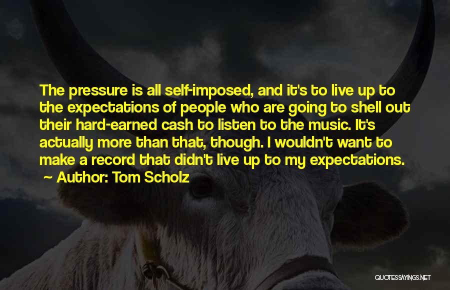 Live Up To The Expectations Of Others Quotes By Tom Scholz