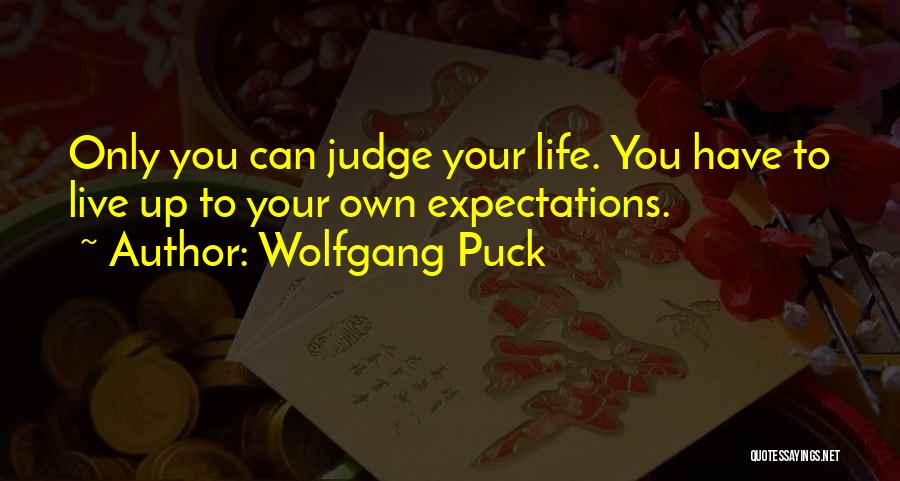 Live Up To The Expectations Of Others Quotes By Wolfgang Puck