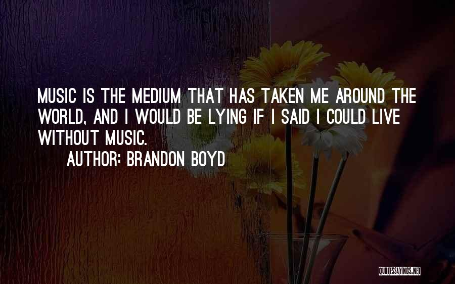 Live Without Music Quotes By Brandon Boyd