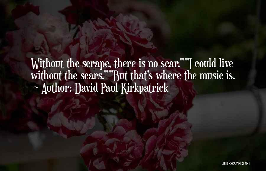Live Without Music Quotes By David Paul Kirkpatrick