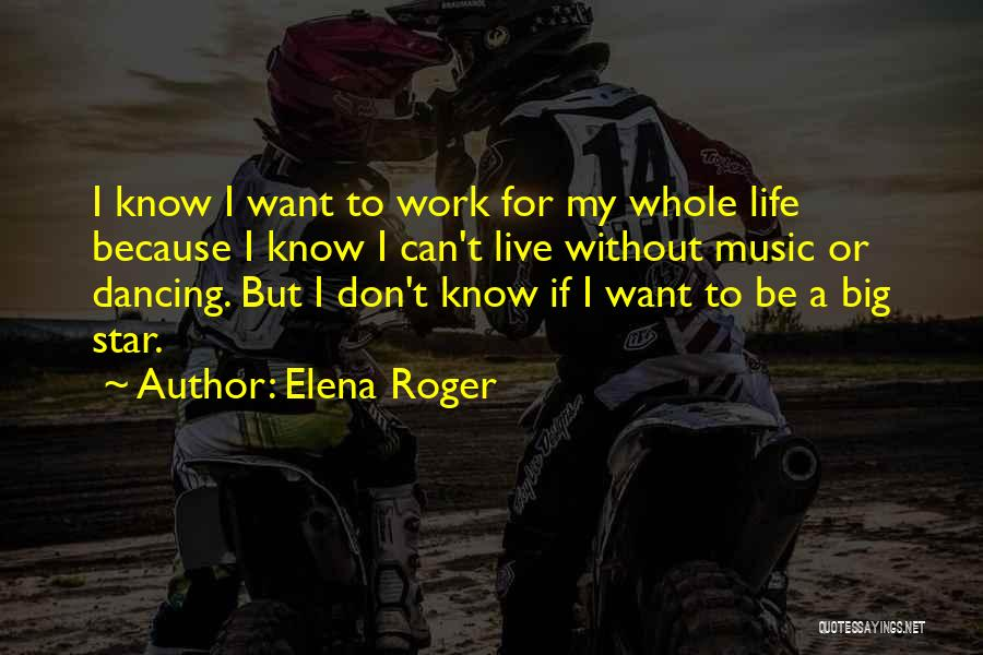 Live Without Music Quotes By Elena Roger