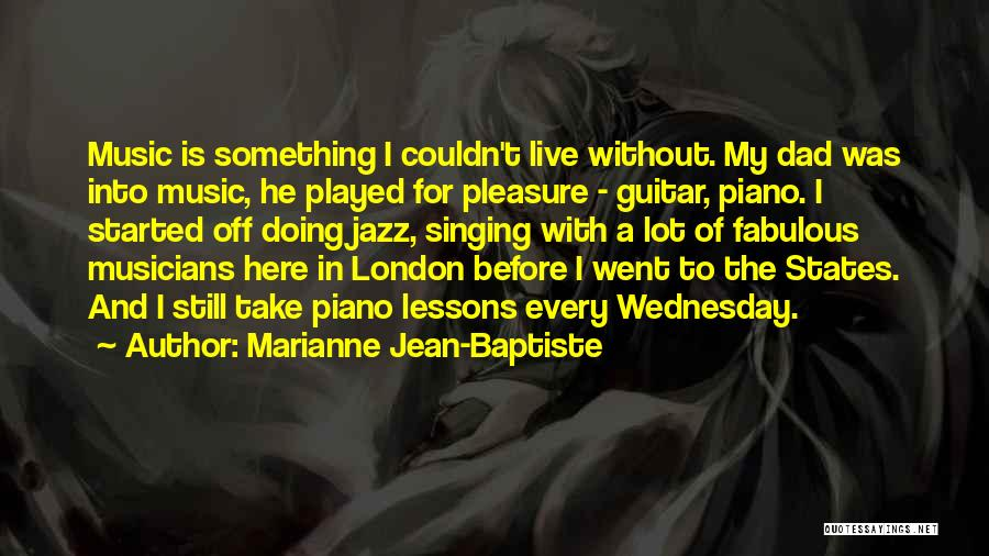 Live Without Music Quotes By Marianne Jean-Baptiste