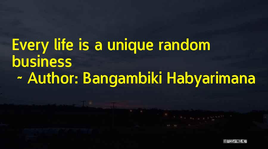 Living A Unique Life Quotes By Bangambiki Habyarimana